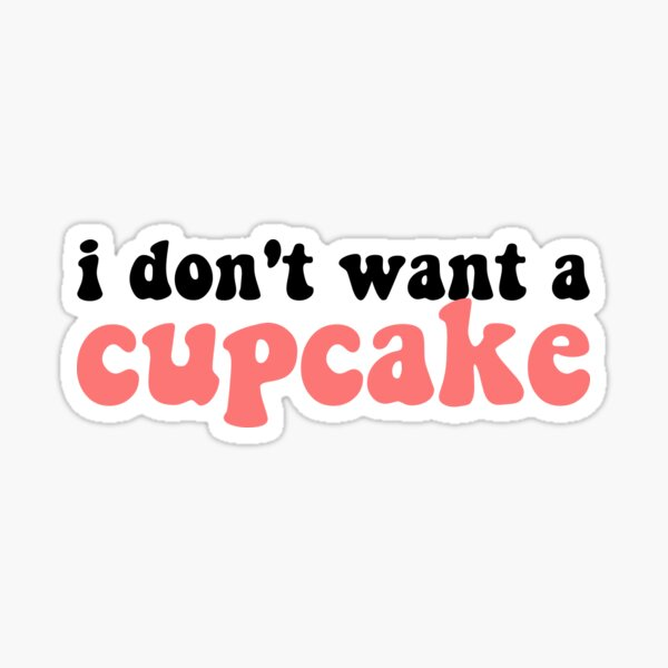 I Don't Want a Cupcake Text Sticker