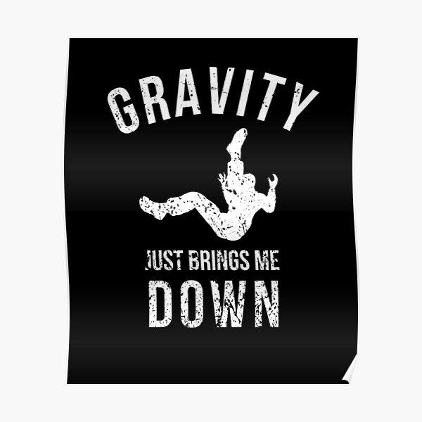 Gravity Just Brings Me Down Poster