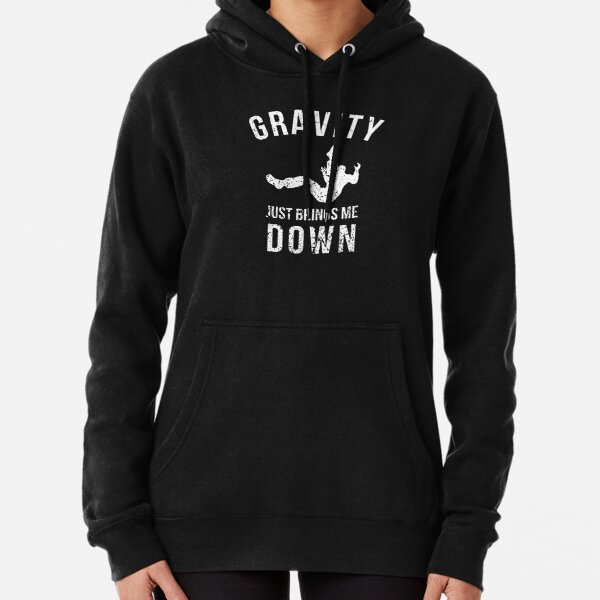 Gravity Just Brings Me Down Pullover Hoodie