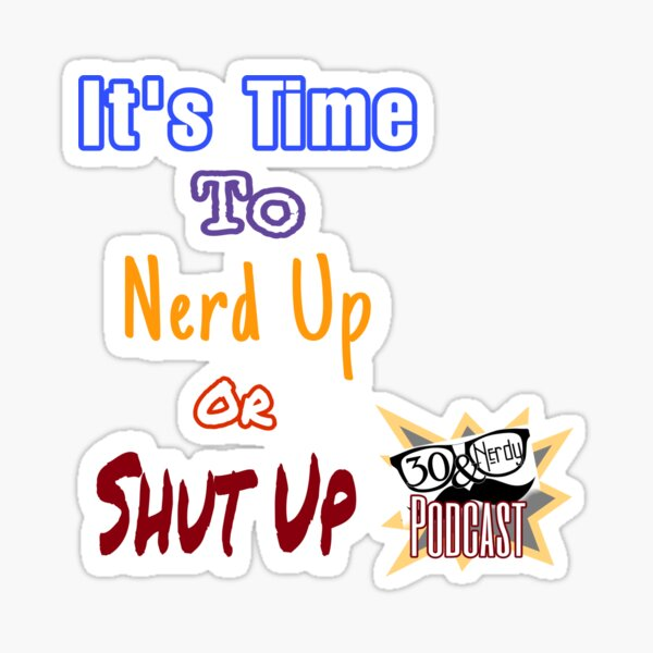 It's Time to Nerd Up or Shut Up Sticker