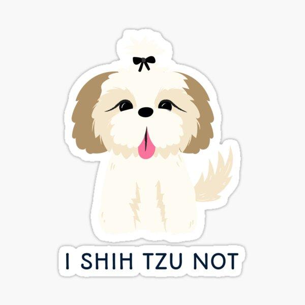I Shih Tzu Not T-shirt Sticker