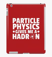 Particle Physics Funny Quote iPad Case/Skin