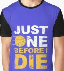 Just one before i die Graphic T-Shirt
