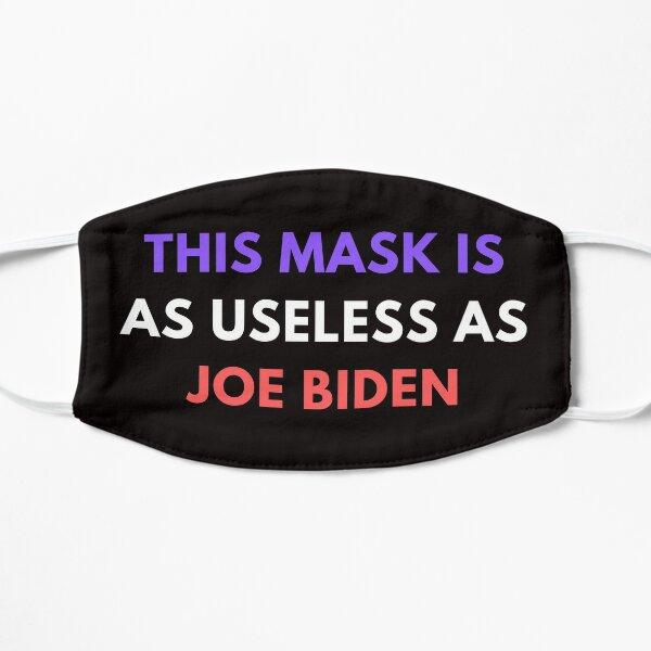 Copy of This Mask Is As Useless As Joe Biden Face Mask, Anti Biden Flat Mask