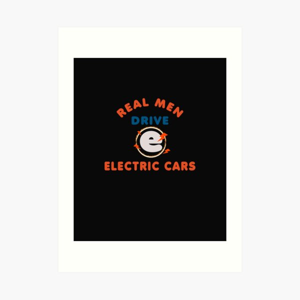 REAL MAN DRIVE ELECTRIC CARS Art Print