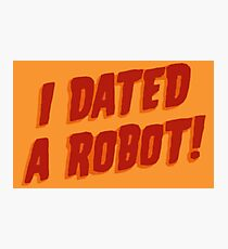 I Dated A Robot! Photographic Print
