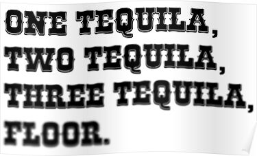 Quot One Tequila Two Tequila Three Tequila Floor Quot Posters