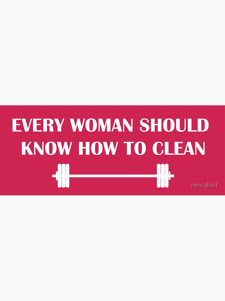 Every Woman Should Know How to Clean by renrabbit