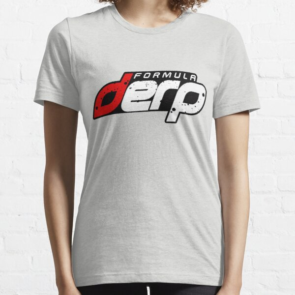 FORMULA DERP- Drifting or Drag racing? Essential T-Shirt