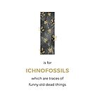 I is for Ichnofossils by Franz Anthony