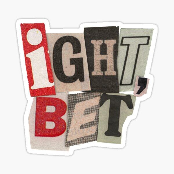Ight Bet Sticker