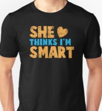 SHE thinks I'm smart with matching he thinks I'm smart Unisex T-Shirt