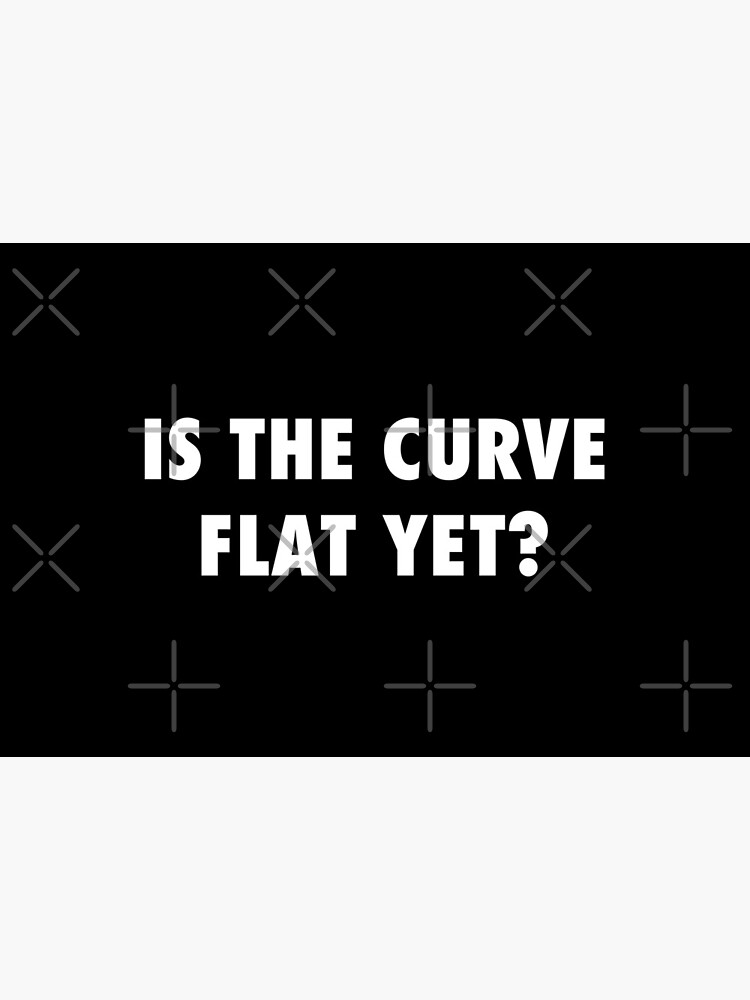 Is the curve flat yet? sarcastic protest  by Tee-Palooza
