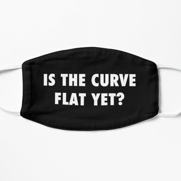 Ist die Kurve schon flach? sarkastischer Protest Flache Maske