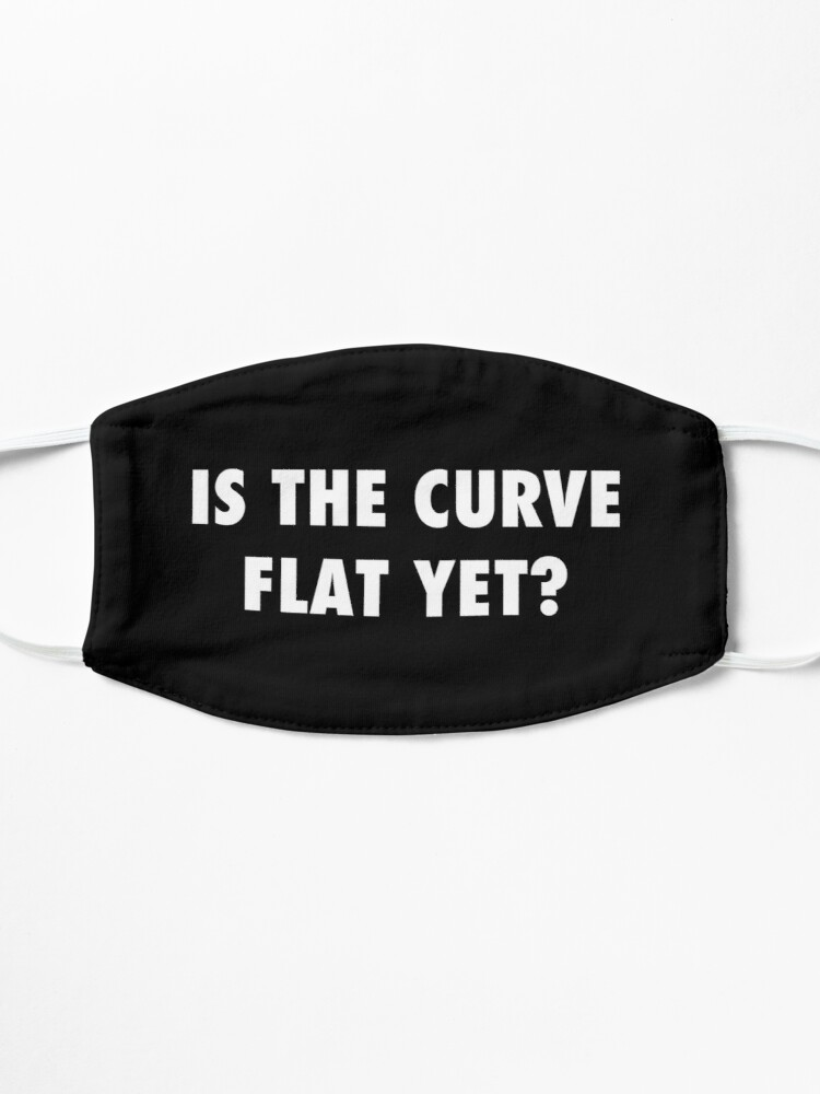 Alternate view of Is the curve flat yet? sarcastic protest  Mask