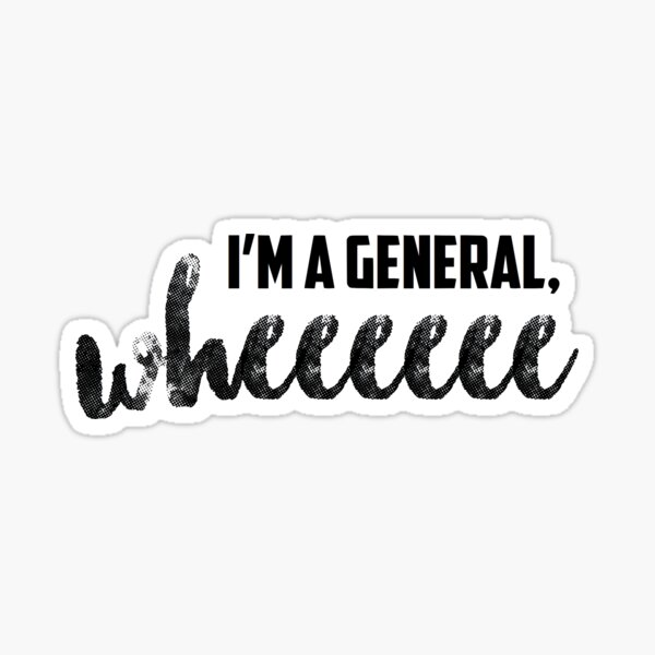 I'm A General, Wheeeeee Sticker