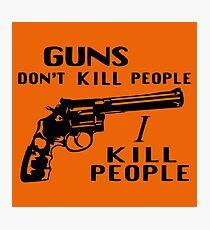 Guns Don't Kill People I Kill People Photographic Print