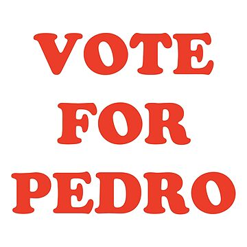 Vote For Pedro by pentea