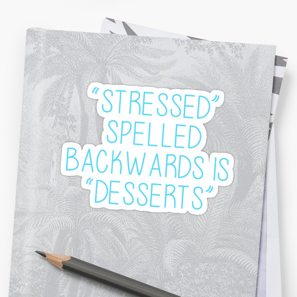 Quote Stress Spelled Backwards Is Dessert Stickers By Hcohen2000
