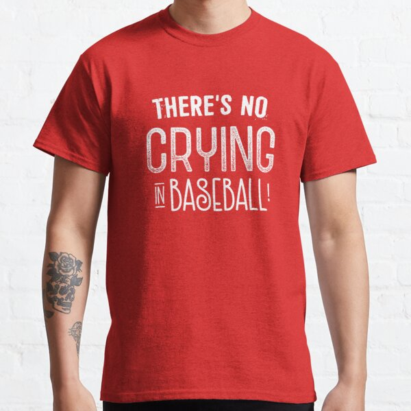 There's no crying in baseball! Classic T-Shirt