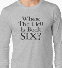 Where the hell is Book Six? (Game of Thrones) Long Sleeve T-Shirt