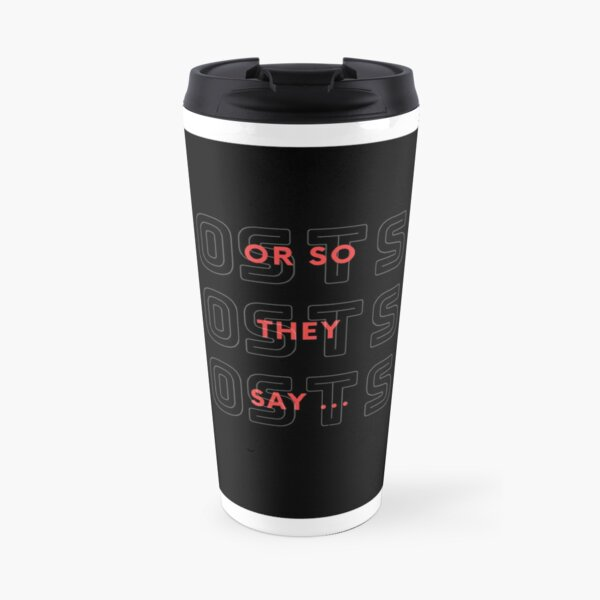 Or So They Say-ga Travel Mug