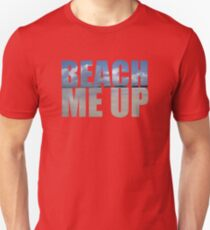 Beach me up Unisex T-Shirt