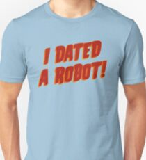 I Dated A Robot! Unisex T-Shirt