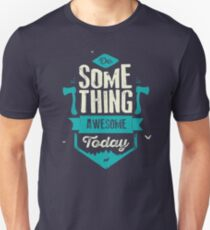 DO SOMETHING AWESOME TODAY T-Shirt