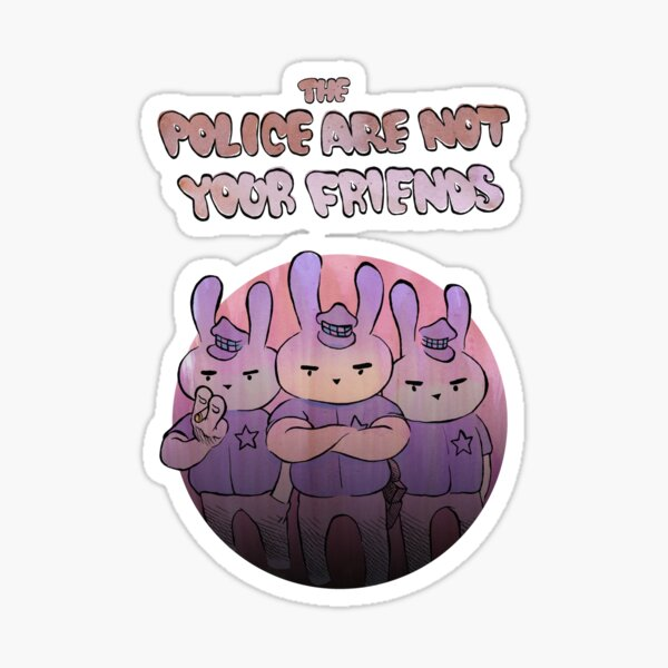 The Police Are Not Your Friends - TPANYF 5 Sticker