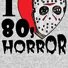 «I Heart 80s Horror» de jarhumor