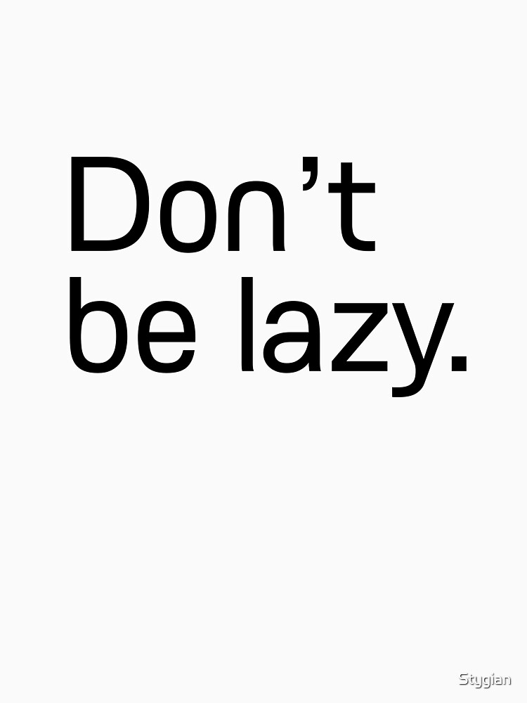 Don't be lazy. by Stygian