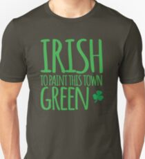 IRISH TO paint this town GREEN! with shamrocks T-Shirt