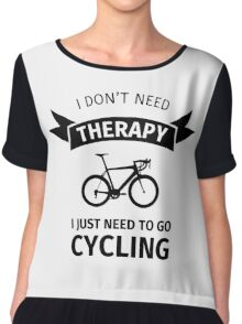 I Don't Need Therapy - I Just Need To Go Cycling Chiffon Top