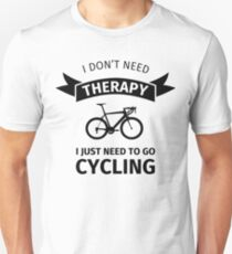 I Don't Need Therapy - I Just Need To Go Cycling T-Shirt