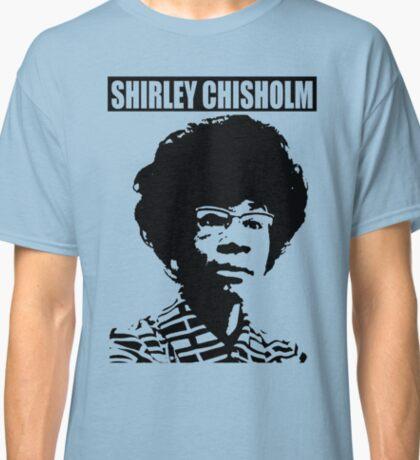 SHIRLEY CHISHOLM-6 Classic T-Shirt