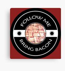 Follow Me Bring BACON Canvas Print