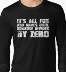 It's all fun and games until someone divides by zero Long Sleeve T-Shirt