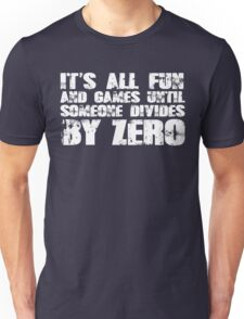 It's all fun and games until someone divides by zero Unisex T-Shirt