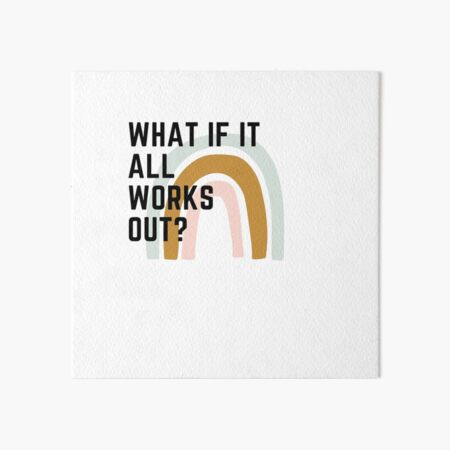 What if it all works out? Art Board Print
