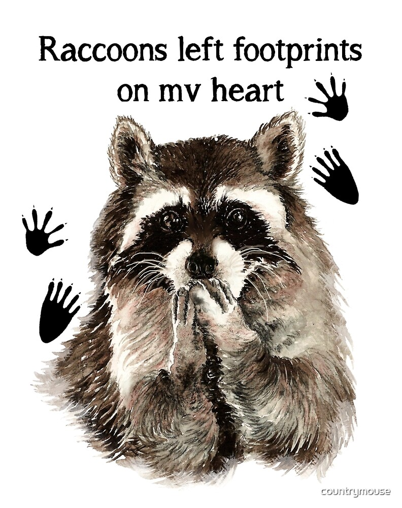 Raccoons Left Footprints On My Heart Quote By Countrymouse Redbubble
