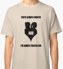 You've always counted and I've always trusted you Classic T-Shirt