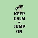 Keep Calm and Jump On Horse by Patricia Barmatz