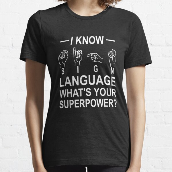 I Know Sign Language What's Your Superpower? Essential T-Shirt