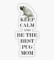 Keep Calm and Be The Best Pug Mom  Sticker