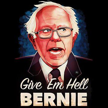 Give Em Hell Bernie by briancrim