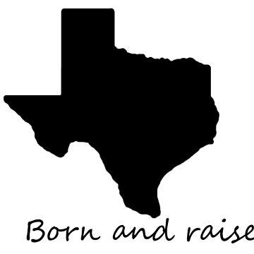 Texas born and raised by Vasharti