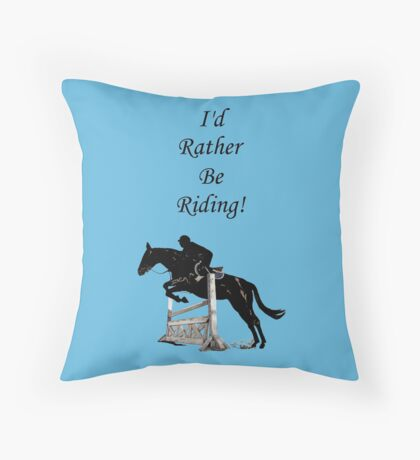 I'd Rather Be Riding! Equestrian Horse Throw Pillow