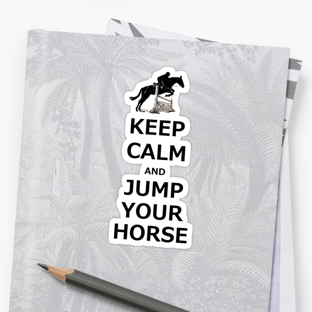Keep Calm & Jump Your Horse  by Patricia Barmatz