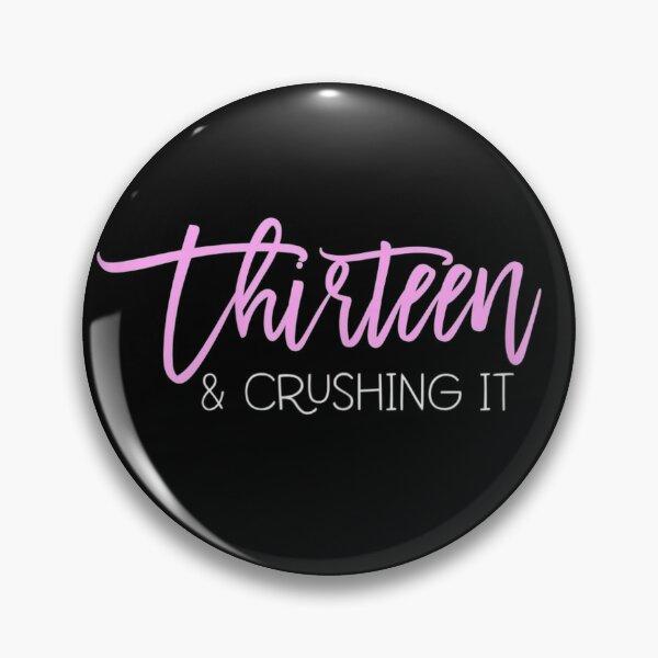 13 Birthday Thirteen And Crushing It Girls 13th Birthday Pin